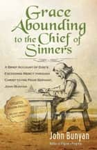 Grace Abounding to the Chief of Sinners ebook by John Bunyan