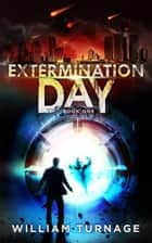 Extermination Day ebook by William Turnage