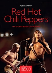 Red Hot Chili Peppers - The Stories Behind the Songs ebook by Rob Fitzgerald