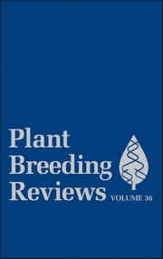 Plant Breeding Reviews, Volume 36 ebook by Jules Janick