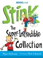 Stink: The Super-Incredible Collection ebook by Megan McDonald, Peter H. Reynolds