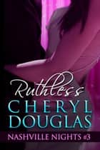 Ruthless (Book Three, Nashville Nights) ebook by Cheryl Douglas
