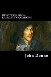 Devotions upon Emergent Occasions - Together with Death's Duel ebook by John Donne