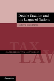 Double Taxation and the League of Nations ebook by Sunita Jogarajan