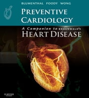 Preventive Cardiology: A Companion to Braunwald's Heart Disease ebook by Roger Blumenthal,JoAnne Foody,Nathan D. Wong