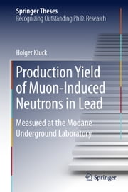 Production Yield of Muon-Induced Neutrons in Lead - Measured at the Modane Underground Laboratory ebook by Holger Kluck