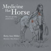 Medicine Hat Horse - The story of a boy and his horse ebook by Betty Ann Miller