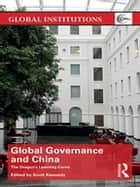 Global Governance and China - The Dragon's Learning Curve ebook by Scott Kennedy