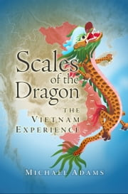 Scales of the Dragon - The Vietnam Experience ebook by Michael Adams