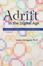 Adrift in the Digital Age - A Brief Look at Parenting in the New Millennium ebook by James Edward Mehegan