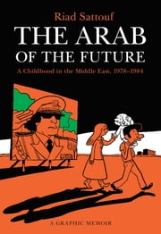 The Arab of the Future - A Childhood in the Middle East, 1978-1984: A Graphic Memoir ebook by Riad Sattouf