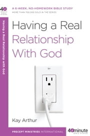 Having a Real Relationship with God ebook by Kay Arthur