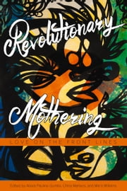 Revolutionary Mothering - Love on the Front Lines ebook by Alexis Pauline Gumbs, Alexis Pauline Gumbs, China Martens,...