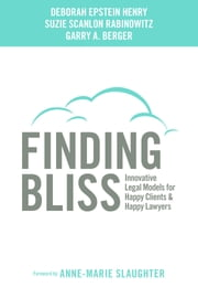Finding Bliss - Innovative Legal Models for Happy Clients & Happy Lawyers ebook by Deborah Epstein Henry,Suzie Scanlon Rabinowitz,Garry A. Berger