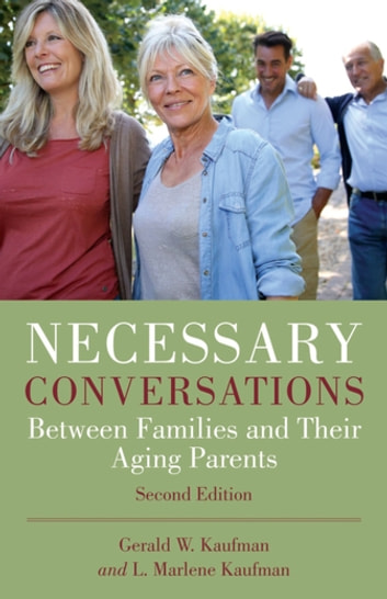 Necessary Conversations - Between Families and Their Aging Parents ebook by Gerald Kaufman,L. Marlene Kaufman