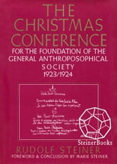 The Christmas Conference: For the Foudation fo the General Anthroposophical Society, 1923/1924. Writings and Lectures (CW 260) ebook by Rudolf Steiner