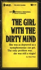 The Girl With The Dirty Mind eBook by Phale, Mimi