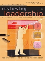 Reviewing Leadership (Engaging Culture) - A Christian Evaluation of Current Approaches ebook by Robert J. Banks,Bernice M. Ledbetter