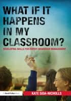 What if it happens in my classroom? ebook by Kate Sida-Nicholls