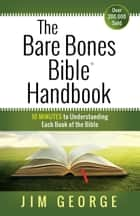 The Bare Bones Bible® Handbook - 10 Minutes to Understanding Each Book of the Bible ebook by Jim George
