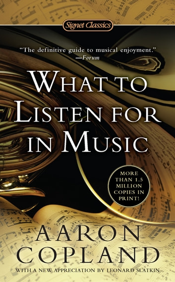 What to Listen For in Music ebook by Aaron Copland