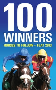 100 Winners: Horses to Follow 2013 ebook by Ashley Rumney