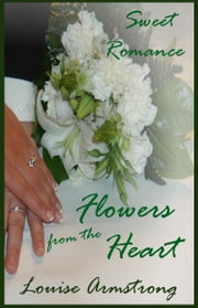 Flowers from the Heart ebook by Louise Armstrong