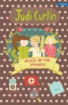 Alice in the Middle ebook by Judi Curtin, Woody Fox, Nicola Colton