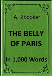 Zola: The Belly of Paris in 1,000 Words ebook by Alex Zbooker