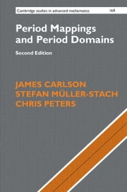 Period Mappings and Period Domains ebook by James Carlson, Stefan Müller-Stach, Chris Peters