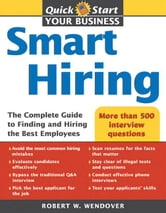 Smart Hiring: The Complete Guide to Finding and Hiring the Best Employees ebook by Robert W Wendover