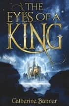 The Eyes of a King ebook by Catherine Banner