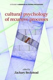 Cultural Psychology of Recursive Processes ebook by Beckstead, Zachary