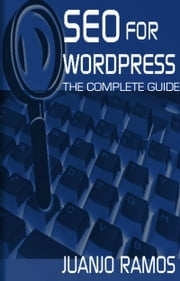 SEO for WordPress: The Complete Guide ebook by Juanjo Ramos