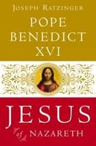 Jesus of Nazareth - From the Baptism in the Jordan to the Transfiguration ebook by Pope Benedict XVI, Joseph Ratzinger
