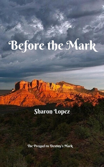 Before the Mark - The Mark, #2 ebook by Sharon Lopez
