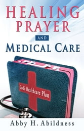 Healing Prayer and Medical Care ebook by Abby H. Abildness
