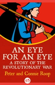 An Eye for an Eye - A Story of the Revolutionary War ebook by Peter Roop,Connie Roop