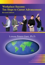 Workplace Success - Ten Steps to Career Advancement ebook by Lenora Peters Gant, Ph.D.