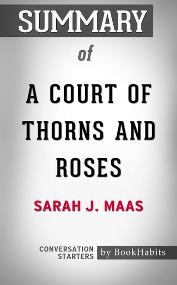 Summary of A Court of Thorns and Roses by Sarah J. Maas | Conversation Starters eBook by Book Habits