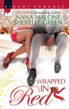 Wrapped In Red/Mistletoe Mantra/White Hot Holiday ebook by Nana Malone, Sherelle Green