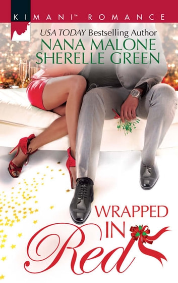 Wrapped In Red/Mistletoe Mantra/White Hot Holiday ebook by Nana Malone,Sherelle Green