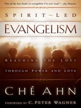 Spirit-Led Evangelism - Reaching the Lost through Love and Power ebook by Ché Ahn