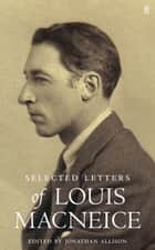 Letters of Louis MacNeice ebook by Louis MacNeice,Jonathan Allison