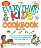 The Everything Kids' Cookbook: From mac 'n cheese to double chocolate chip cookies - 90 recipes to have some finger-lickin' fun ebook by Sandra K Nissenberg