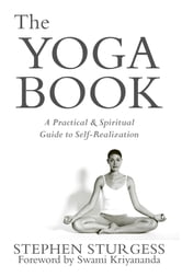The Yoga Book - A Practical and Spiritual Guide to Self Realization ebook by Stephen Sturgess
