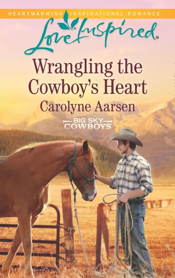 Wrangling The Cowboy's Heart (Mills & Boon Love Inspired) (Big Sky Cowboys, Book 1) eBook by Carolyne Aarsen