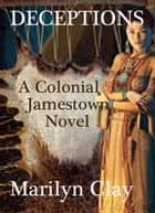 Deceptions: A Jamestown Novel - Colonial American Historical Suspense Novels ebook by Marilyn Clay