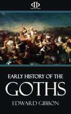 Early History of the Goths ebook by Edward Gibbon