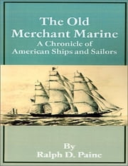 The Old Merchant Marine - A Chronicle of American Ships and Sailors ebook by Ralph D. Paine